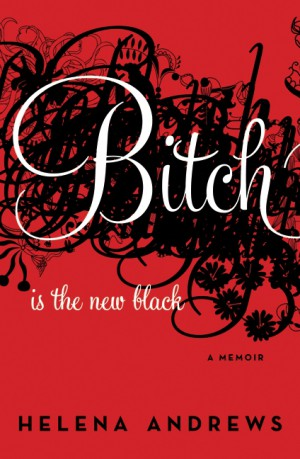 Bitch Is the New Black by Helena Andrews from HarperCollins Publishers LLC (US) in Autobiography & Biography category