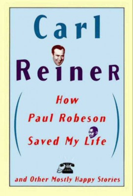 How Paul Robeson Saved My Life and Other Stories by Carl Reiner from HarperCollins Publishers LLC (US) in Art & Graphics category