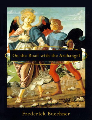 On the Road with the Archangel by Frederick Buechner from HarperCollins Publishers LLC (US) in Religion category