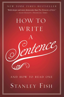 How to Write a Sentence by Stanley Fish from HarperCollins Publishers LLC (US) in General Novel category