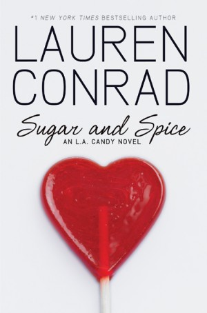 Sugar and Spice by Lauren Conrad from HarperCollins Publishers LLC (US) in General Novel category