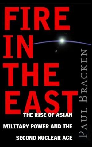 Fire In the East by Paul Bracken from HarperCollins Publishers LLC (US) in Politics category