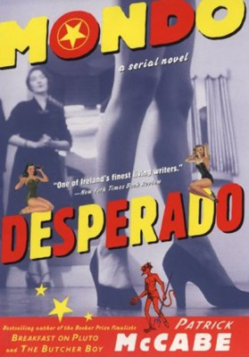 Mondo Desperado by Patrick McCabe from HarperCollins Publishers LLC (US) in General Novel category