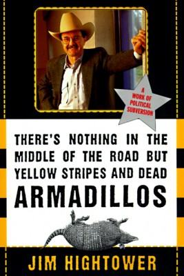 There's Nothing in the Middle of the Road but Yellow Stripes and Dead Armadillos by Jim Hightower from HarperCollins Publishers LLC (US) in Politics category