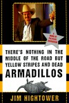 There's Nothing in the Middle of the Road but Yellow Stripes and Dead Armadillos by Jim Hightower from  in  category