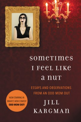 Sometimes I Feel Like a Nut: Essays and Observations From An Odd Mom Out by Jill Kargman from HarperCollins Publishers LLC (US) in Autobiography & Biography category
