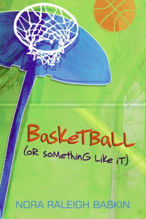 Basketball (or Something Like It) by Nora Raleigh Baskin from HarperCollins Publishers LLC (US) in Teen Novel category