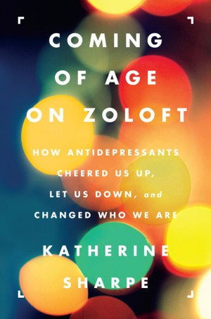 Coming of Age on Zoloft by Katherine Sharpe from HarperCollins Publishers LLC (US) in Family & Health category