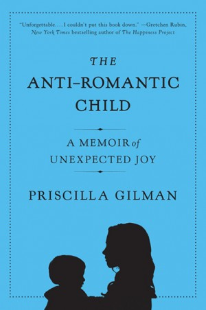 The Anti-Romantic Child by Priscilla Gilman from HarperCollins Publishers LLC (US) in Family & Health category