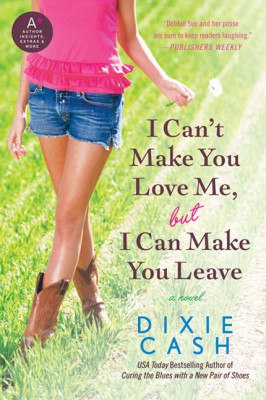 I Can't Make You Love Me, but I Can Make You Leave by Dixie Cash from HarperCollins Publishers LLC (US) in General Novel category