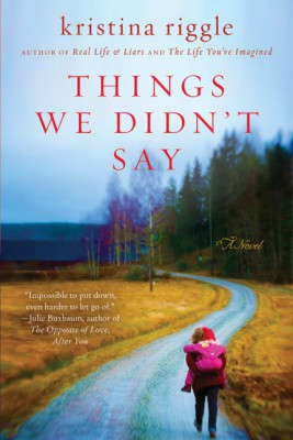 Things We Didn't Say by Kristina Riggle from HarperCollins Publishers LLC (US) in General Novel category
