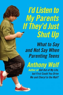 I'd Listen to My Parents If They'd Just Shut Up by Anthony Wolf from HarperCollins Publishers LLC (US) in Parenting category