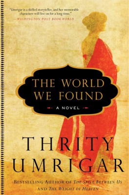 The World We Found by Thrity Umrigar from HarperCollins Publishers LLC (US) in General Novel category