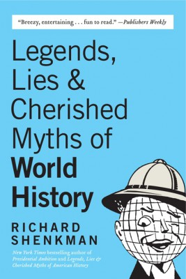 Legends, Lies & Cherished Myths of World History by Richard Shenkman from HarperCollins Publishers LLC (US) in History category