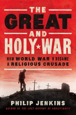 The Great and Holy War by Philip Jenkins from HarperCollins Publishers LLC (US) in History category