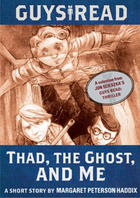 Guys Read: Thad, the Ghost, and Me by Margaret Peterson Haddix from HarperCollins Publishers LLC (US) in Teen Novel category