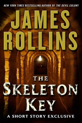 The Skeleton Key: A Short Story Exclusive by James Rollins from HarperCollins Publishers LLC (US) in General Novel category
