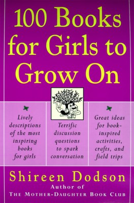 100 Books for Girls to Grow On by Shireen Dodson from HarperCollins Publishers LLC (US) in Parenting category