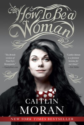 How to Be a Woman by Caitlin Moran from HarperCollins Publishers LLC (US) in Family & Health category