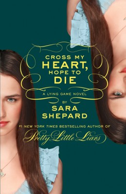 The Lying Game #5: Cross My Heart, Hope to Die by Sara Shepard from HarperCollins Publishers LLC (US) in General Novel category