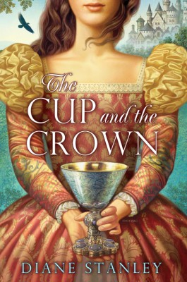 The Cup and the Crown by Diane Stanley from HarperCollins Publishers LLC (US) in Teen Novel category
