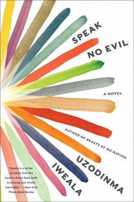 Speak No Evil by Uzodinma Iweala from HarperCollins Publishers LLC (US) in General Novel category