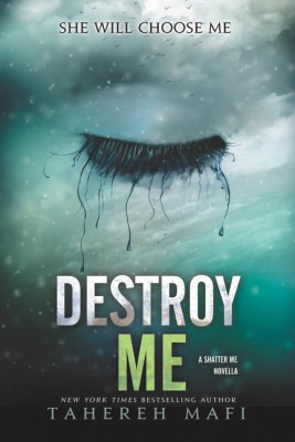 Destroy Me by Tahereh Mafi from HarperCollins Publishers LLC (US) in General Novel category