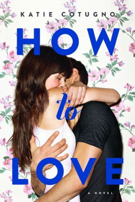 How to Love by Katie Cotugno from HarperCollins Publishers LLC (US) in General Novel category