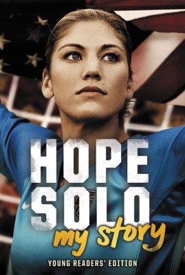 Hope Solo: My Story Young Readers' Edition by Hope Solo from HarperCollins Publishers LLC (US) in Teen Novel category