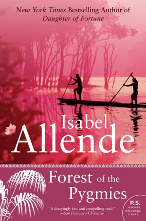 Forest of the Pygmies by Isabel Allende from HarperCollins Publishers LLC (US) in General Novel category