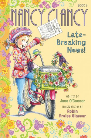 Fancy Nancy: Nancy Clancy, Late-Breaking News! by Jane O'Connor from HarperCollins Publishers LLC (US) in Teen Novel category