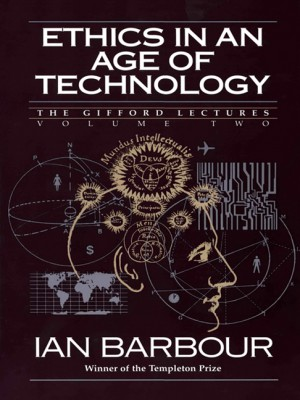 Ethics in an Age of Technology by Ian G. Barbour from HarperCollins Publishers LLC (US) in General Academics category