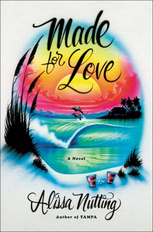 Made for Love by Alissa Nutting from HarperCollins Publishers LLC (US) in General Novel category