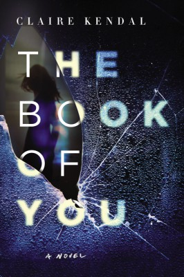 The Book of You by Claire Kendal from HarperCollins Publishers LLC (US) in General Novel category