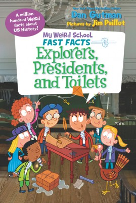 My Weird School Fast Facts: Explorers, Presidents, and Toilets by Dan Gutman from HarperCollins Publishers LLC (US) in Teen Novel category