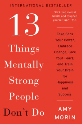 13 Things Mentally Strong People Don't Do by Amy Morin from HarperCollins Publishers LLC (US) in Business & Management category
