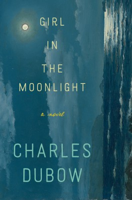Girl in the Moonlight by Charles Dubow from HarperCollins Publishers LLC (US) in General Novel category