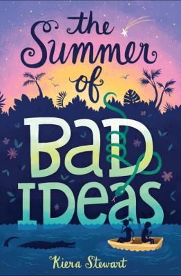 The Summer of Bad Ideas by Kiera Stewart from HarperCollins Publishers LLC (US) in Teen Novel category