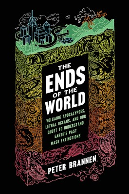 The Ends of the World by Peter Brannen from HarperCollins Publishers LLC (US) in Science category
