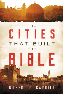 The Cities That Built the Bible by Dr. Robert Cargill from  in  category
