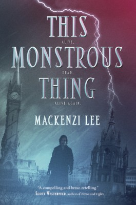 This Monstrous Thing by Mackenzi Lee from HarperCollins Publishers LLC (US) in General Novel category