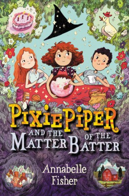 Pixie Piper and the Matter of the Batter by Annabelle Fisher from HarperCollins Publishers LLC (US) in Teen Novel category