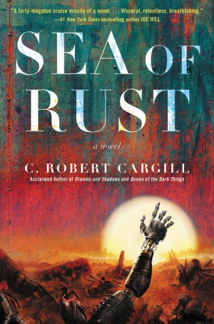 Sea of Rust by C. Robert Cargill from HarperCollins Publishers LLC (US) in General Novel category