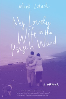 My Lovely Wife in the Psych Ward by Mark Lukach from HarperCollins Publishers LLC (US) in Family & Health category