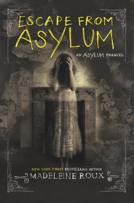 Escape from Asylum by Madeleine Roux from HarperCollins Publishers LLC (US) in General Novel category