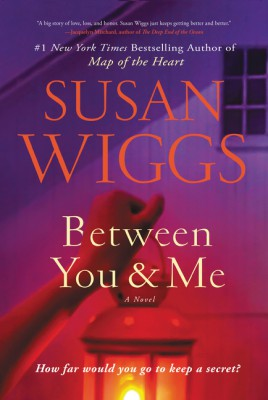 Between You and Me by Susan Wiggs from HarperCollins Publishers LLC (US) in General Novel category