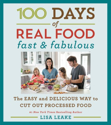 100 Days of Real Food: Fast & Fabulous by Lisa Leake from HarperCollins Publishers LLC (US) in Recipe & Cooking category