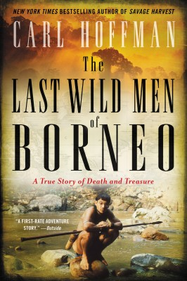 The Last Wild Men of Borneo by Carl Hoffman from HarperCollins Publishers LLC (US) in Art & Graphics category