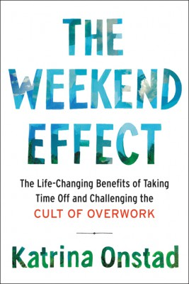 The Weekend Effect by Katrina Onstad from HarperCollins Publishers LLC (US) in Family & Health category