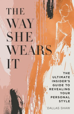 The Way She Wears It by Dallas Shaw from HarperCollins Publishers LLC (US) in Motivation category